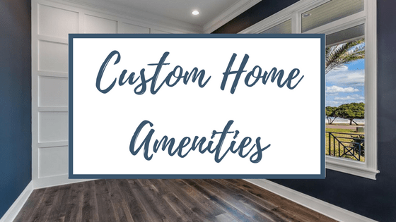 Popular Custom Home Amenities That Add Style and Value